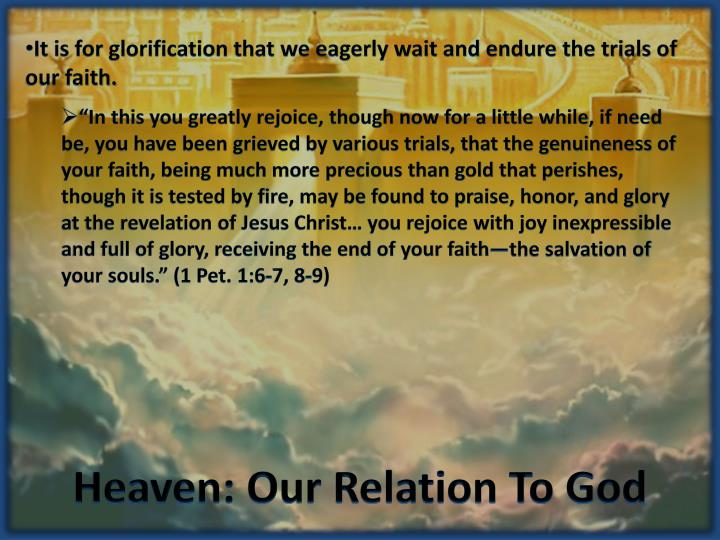 It is for glorification that we eagerly wait and endure the trials of our faith.