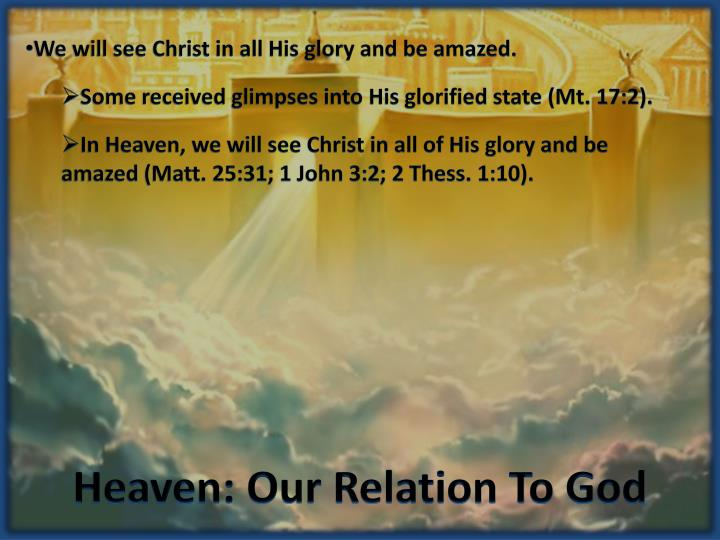 We will see Christ in all His glory and be amazed.