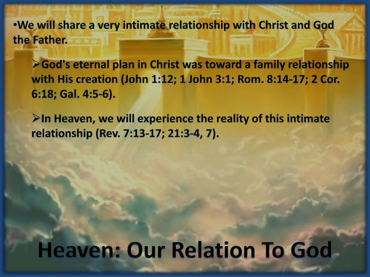 We will share a very intimate relationship with Christ and God the Father.