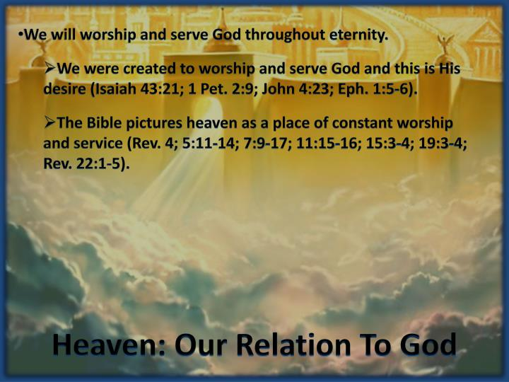 We will worship and serve God throughout eternity.