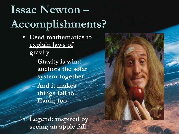 Issac Newton – Accomplishments?