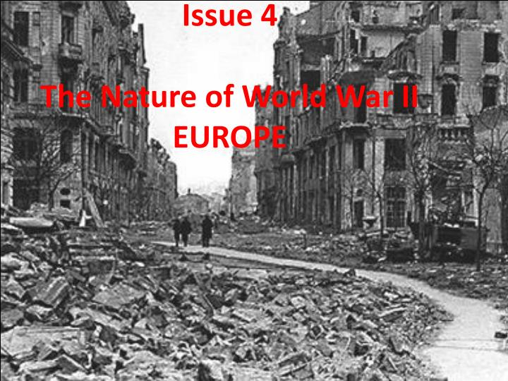 Issue 4 the nature of world war ii europe