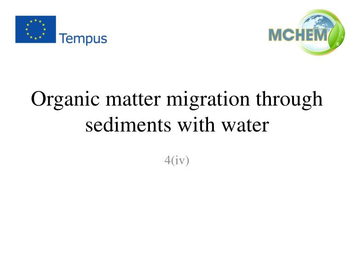 Organic matter migration through sediments with water