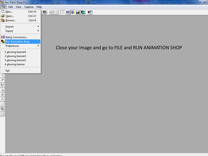 Close your image and go to FILE and RUN ANIMATION SHOP
