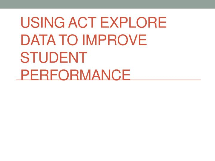 Using ACT Explore data to improve student performance