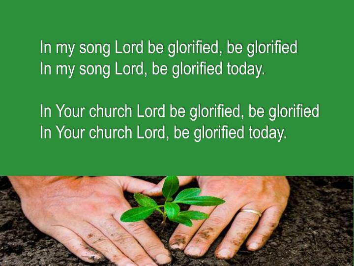 In my song Lord be glorified, be glorified