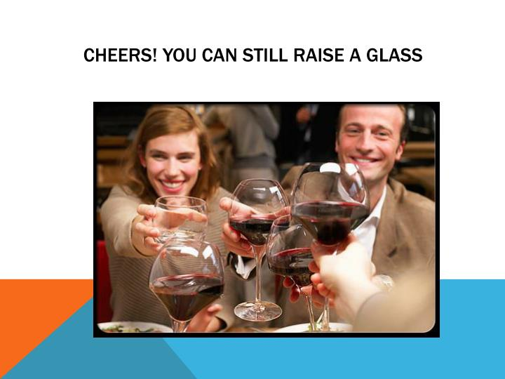 Cheers! You Can Still Raise a Glass