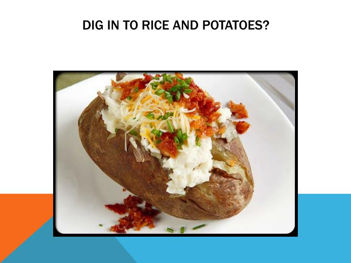 Dig in to Rice and Potatoes?