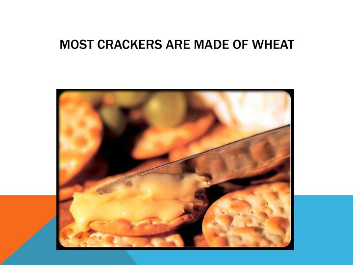 Most Crackers are Made of Wheat