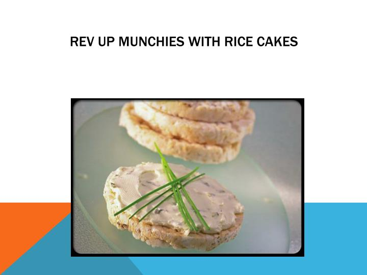 Rev up munchies With Rice Cakes