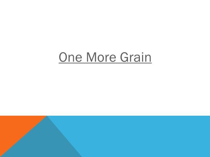 One More Grain