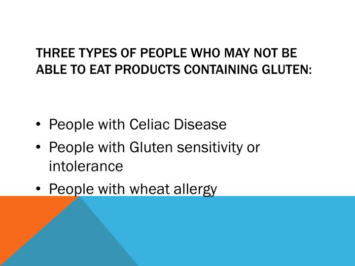Three types of people who may not be able to eat products containing Gluten: