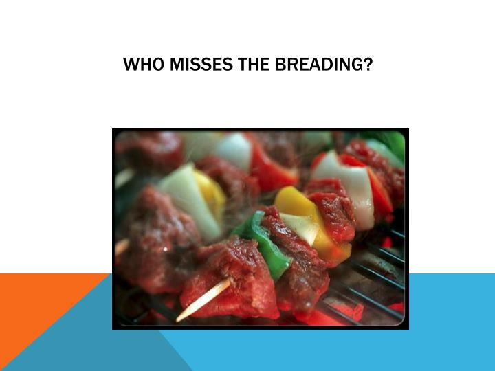 Who Misses the Breading?