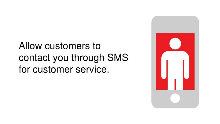 Allow customers to contact you through SMS for customer service.