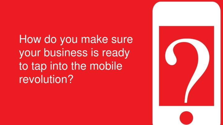 How do you make sure your business is ready to tap into the mobile revolution?