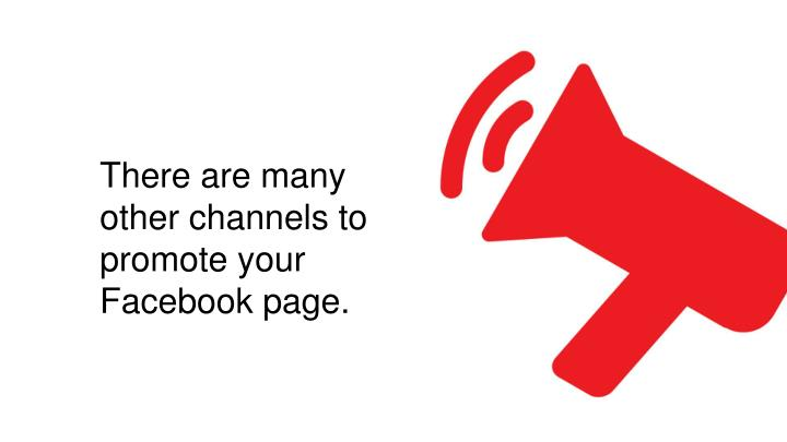 There are many other channels to promote your
