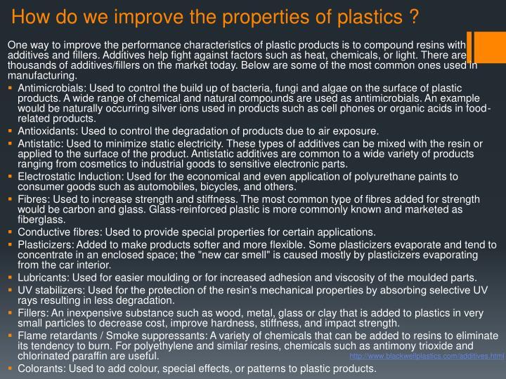 How do we improve the properties of plastics ?