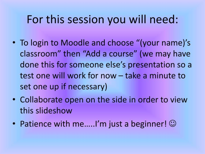 For this session you will need: