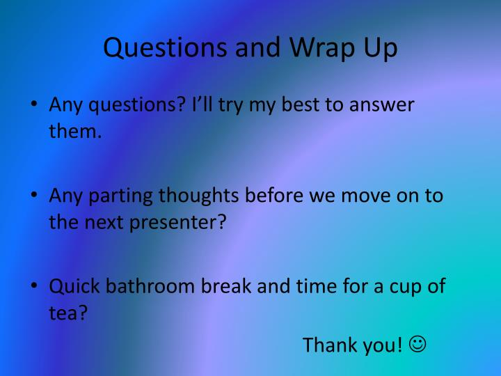 Questions and Wrap Up