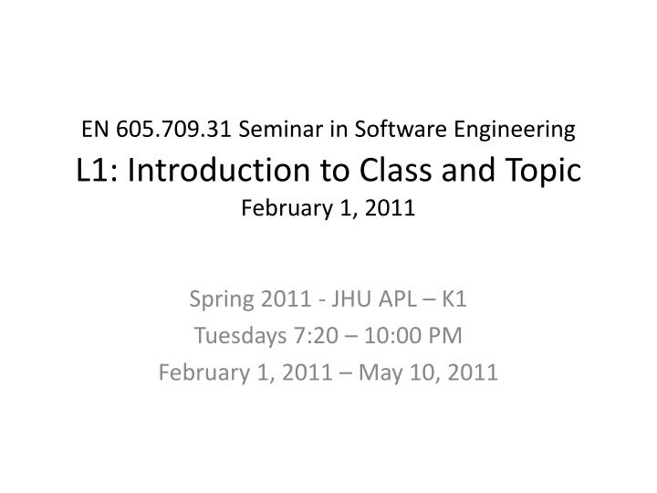 en 605 709 31 seminar in software engineering l1 introduction to class and topic f ebruary 1 2011 n.