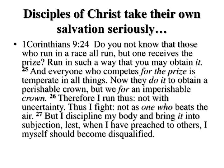 Disciples of Christ take their own salvation seriously…