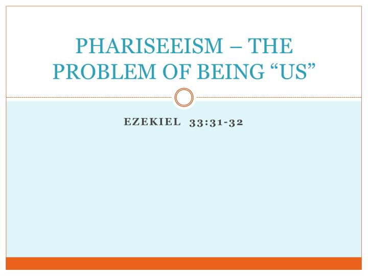 Phariseeism the problem of being us