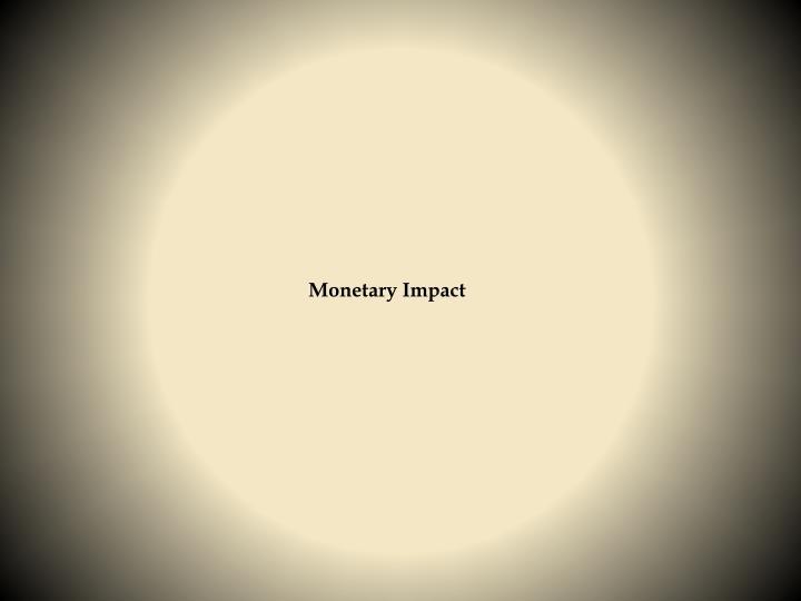 Monetary Impact