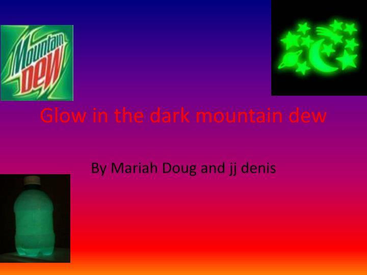 glow in the dark mountain dew n.