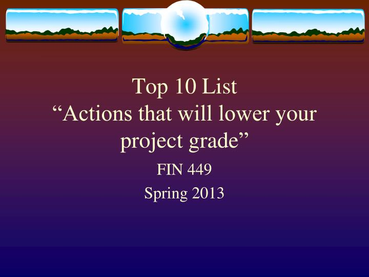 Top 10 list actions that will lower your project grade