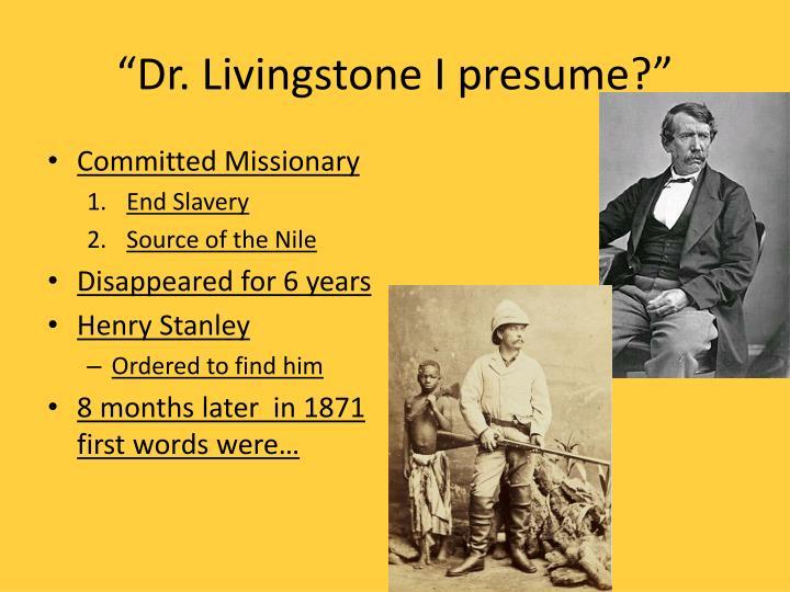 """Dr. Livingstone I presume?"""