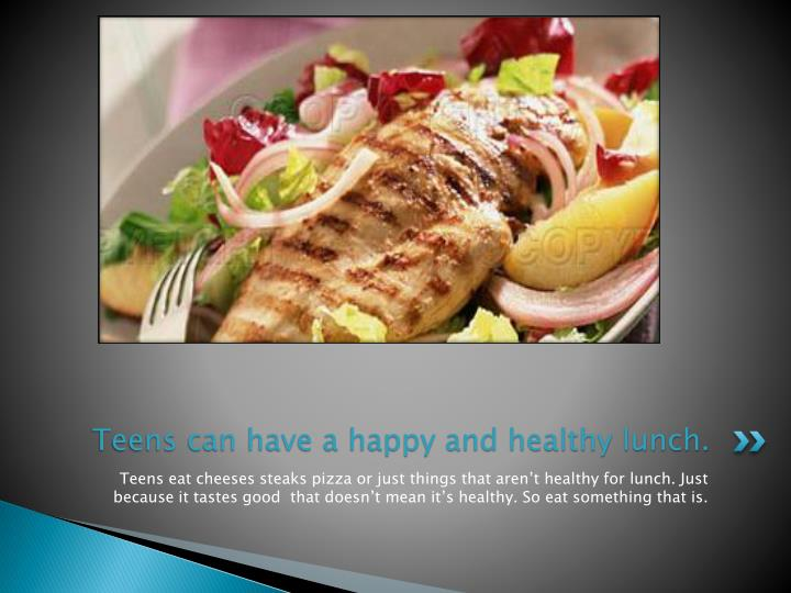Teens can have a happy and healthy lunch.