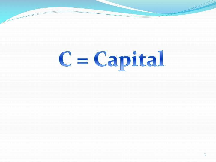 C = Capital
