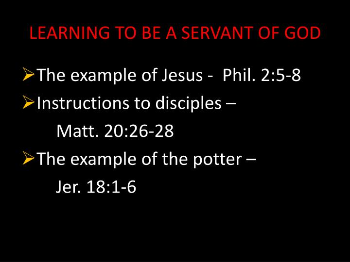 LEARNING TO BE A SERVANT OF GOD