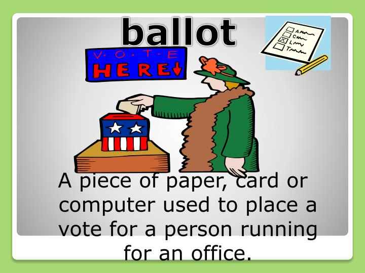 A piece of paper, card or computer used to place a vote for a person running for an office.