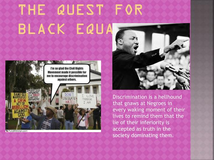 Blacks started the quest for black equality