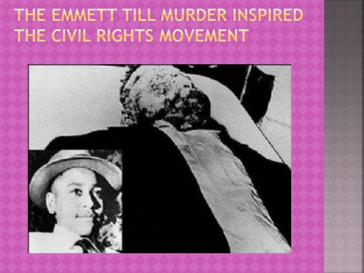 The emmett till murder inspired the civil rights movement