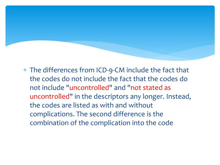 """The differences from ICD-9-CM include the fact that the codes do not include the fact that the codes do not include """""""