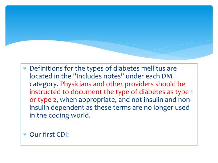 """Definitions for the types of diabetes mellitus are located in the """"Includes notes"""" under each DM category."""