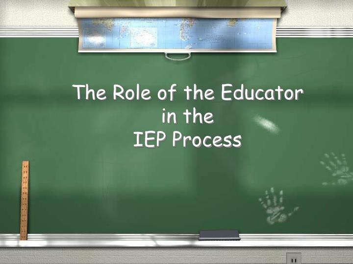 the role of the educator in the iep process n.
