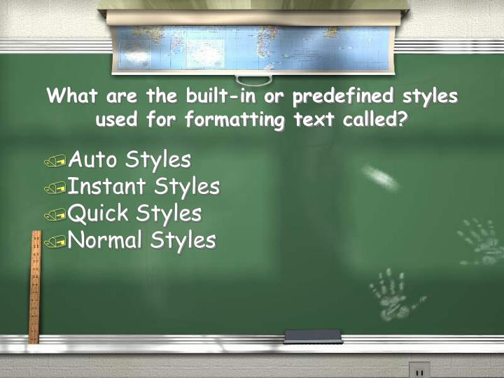What are the built-in or predefined styles used for formatting text called?