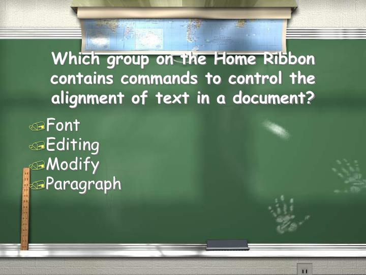 Which group on the Home Ribbon contains commands to control the alignment of text in a document?