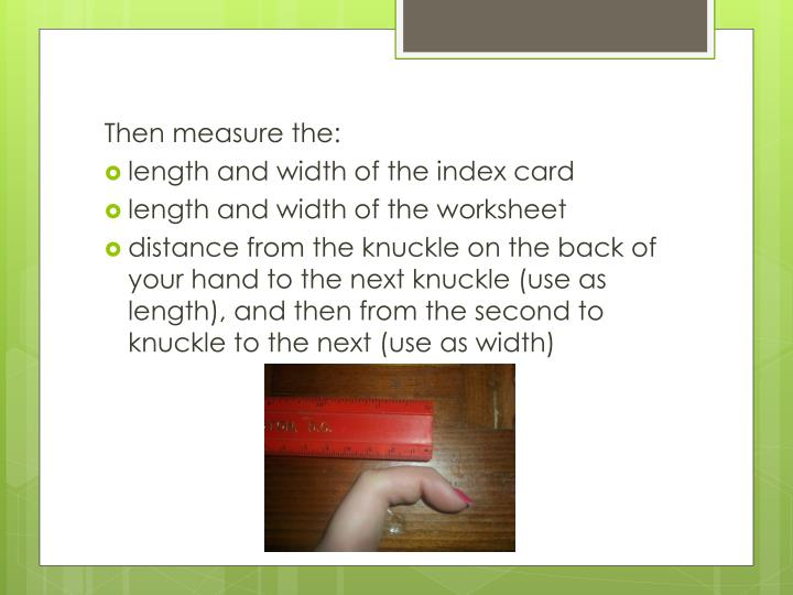 Then measure the: