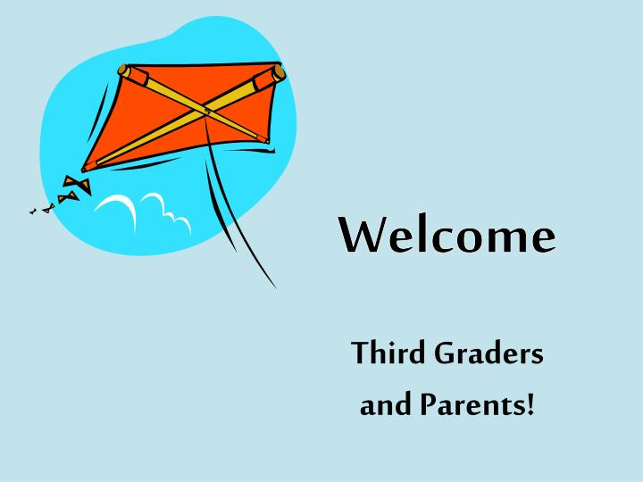 Welcome third graders and parents