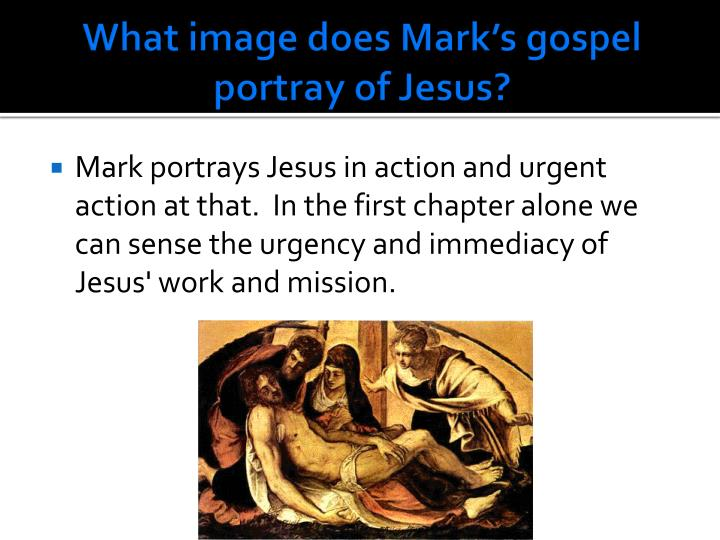 What image does Mark's gospel portray of Jesus?