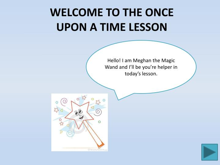 Hello! I am Meghan the Magic Wand and I'll be you're helper in today's lesson.