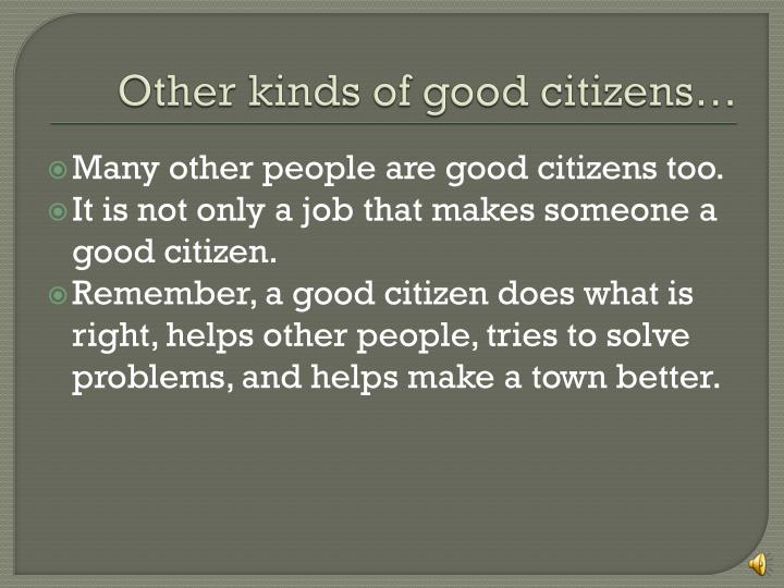 Other kinds of good citizens…
