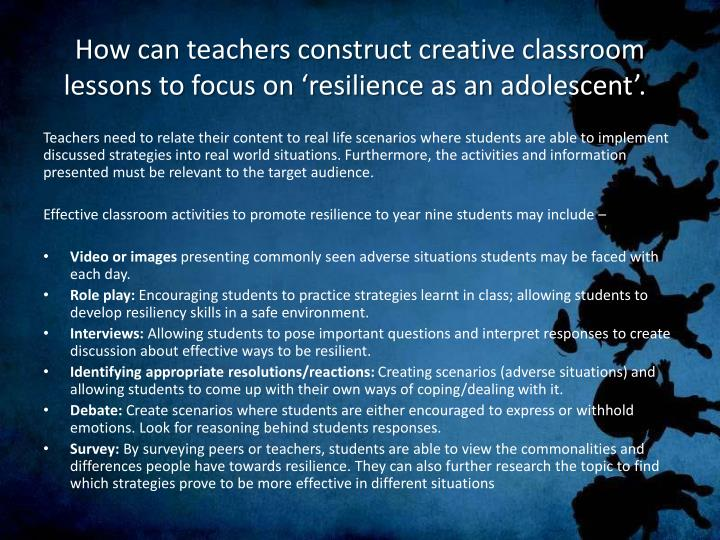 How can teachers construct creative classroom lessons to focus on 'resilience as an adolescent'.