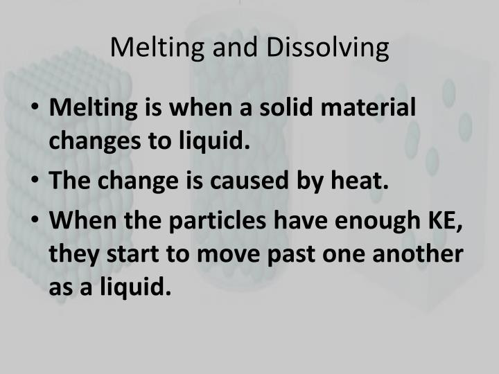 Melting and Dissolving