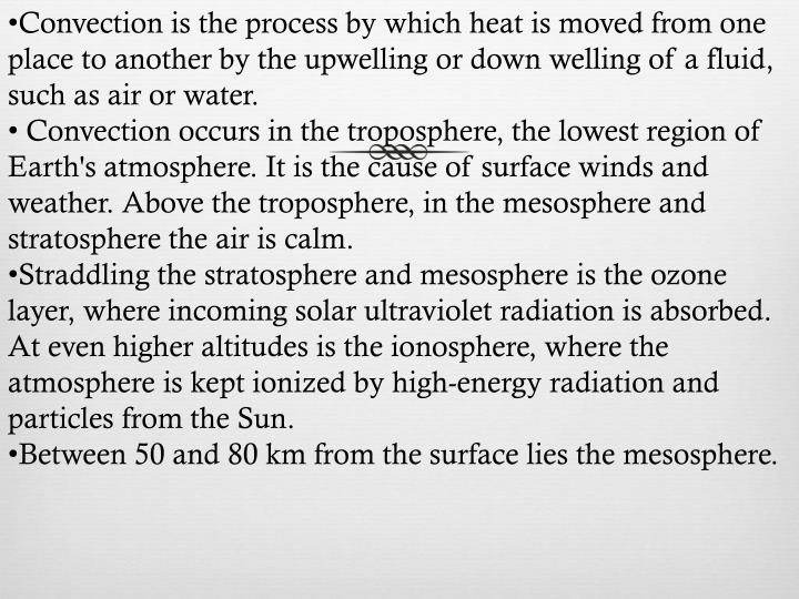 Convection is the process by which heat is moved from one place to another by the upwelling or down welling of a fluid, such as air or water.