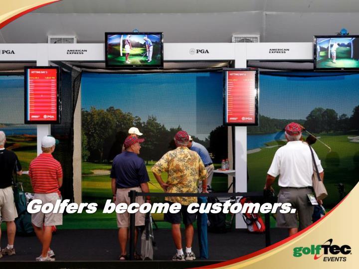 Golfers become customers.